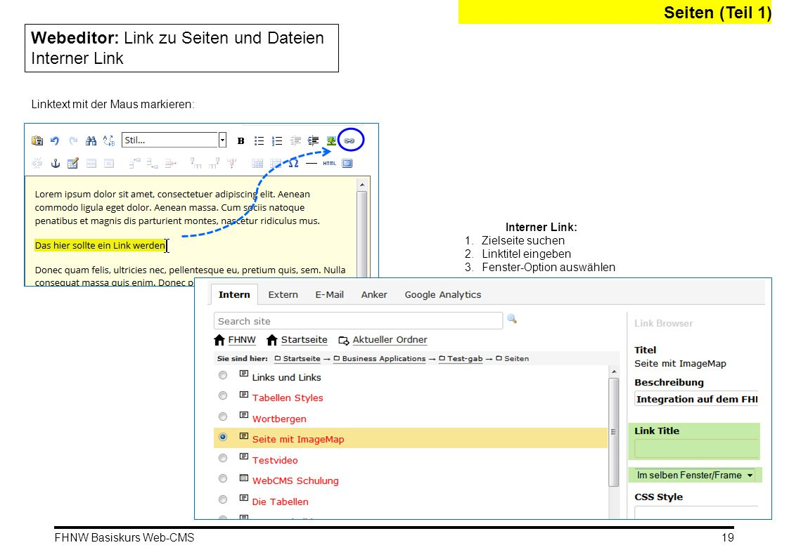 FHNW Basiskurs Web-CMS Seiten (Teil 1) Webeditor: Link zu Seiten und Dateien Interner Link Linktext mit der Maus markieren: Interner Link: 1.Zielseite