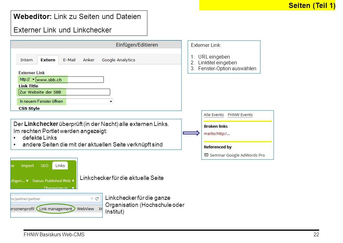 FHNW Basiskurs Web-CMS Seiten (Teil 1) Webeditor: Link zu Seiten und Dateien Externer Link und Linkchecker Externer Link: 1.URL eingeben 2.Linktitel eingeben 3.Fenster-Option auswählen 22 Der Linkchecker überprüft (in der Nacht) alle externen Links.