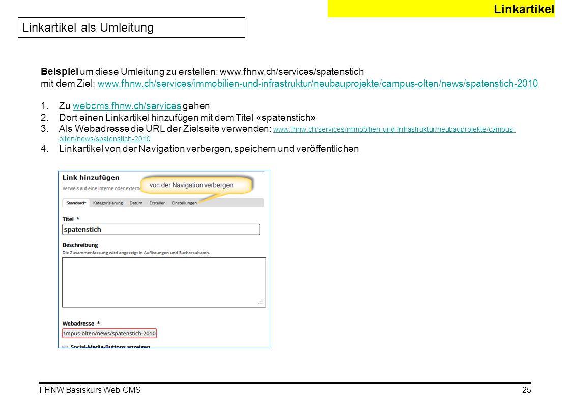 FHNW Basiskurs Web-CMS Linkartikel Linkartikel als Umleitung Beispiel um diese Umleitung zu erstellen: www.fhnw.ch/services/spatenstich mit dem Ziel: