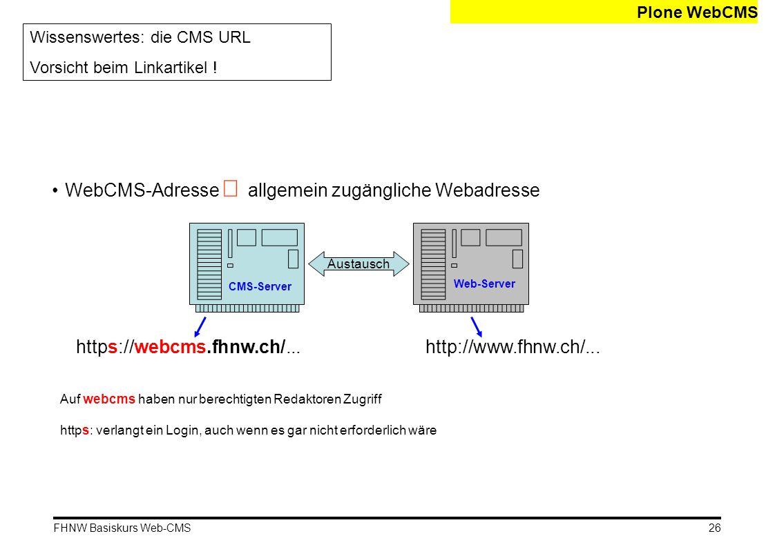 FHNW Basiskurs Web-CMS Plone WebCMS Wissenswertes: die CMS URL Vorsicht beim Linkartikel ! WebCMS-Adresse   allgemein zugängliche Webadresse CMS-Ser