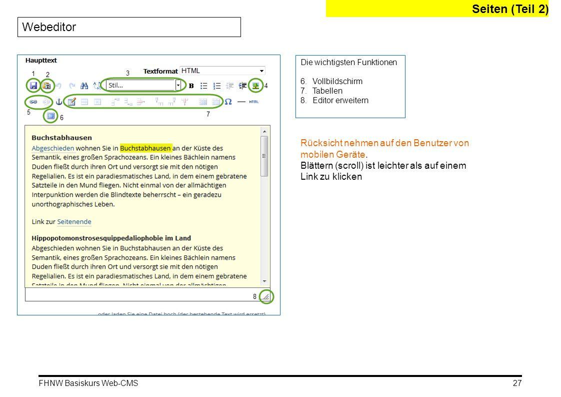 FHNW Basiskurs Web-CMS Seiten (Teil 2) Die wichtigsten Funktionen 6.Vollbildschirm 7.Tabellen 8.Editor erweitern 27 Webeditor Rücksicht nehmen auf den Benutzer von mobilen Geräte.