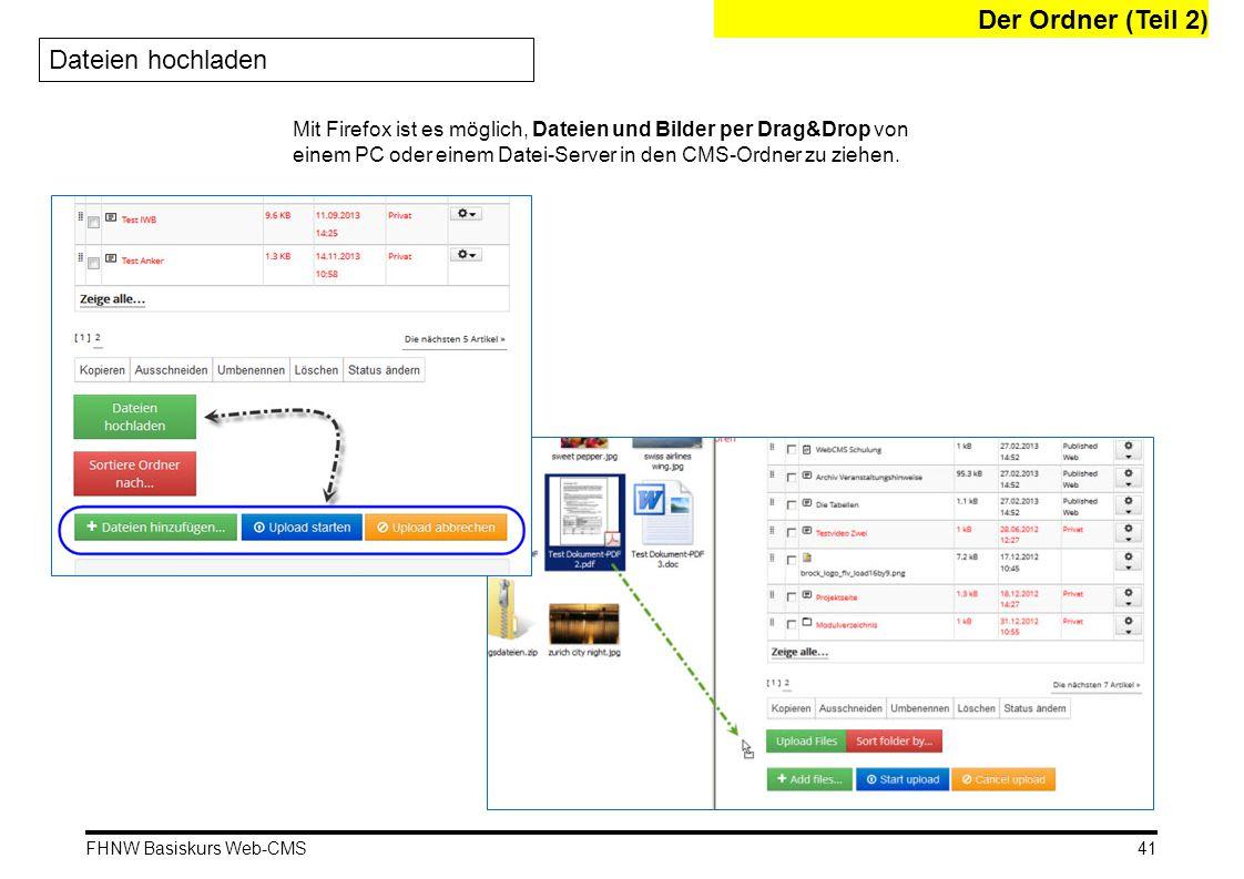 FHNW Basiskurs Web-CMS Der Ordner (Teil 2) Dateien hochladen Mit Firefox ist es möglich, Dateien und Bilder per Drag&Drop von einem PC oder einem Datei-Server in den CMS-Ordner zu ziehen.