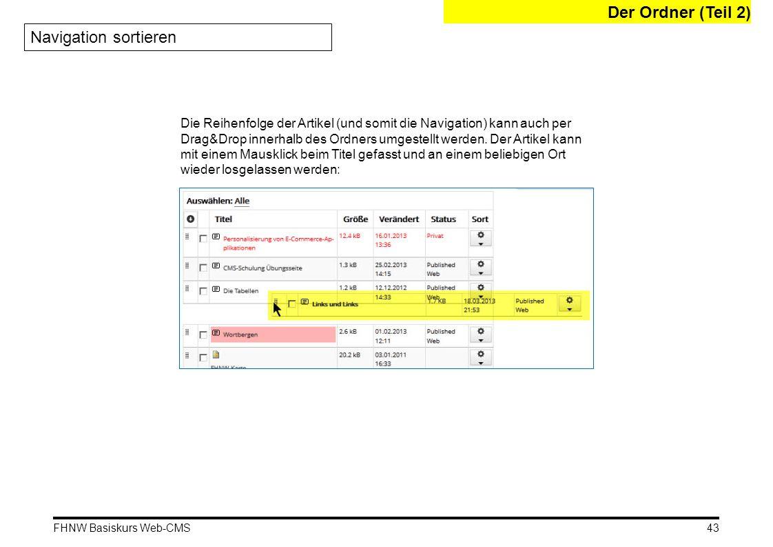 FHNW Basiskurs Web-CMS Der Ordner (Teil 2) Navigation sortieren Die Reihenfolge der Artikel (und somit die Navigation) kann auch per Drag&Drop innerha