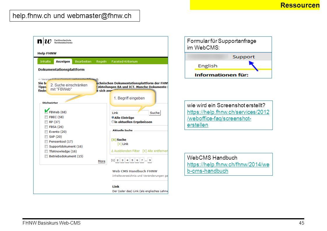 FHNW Basiskurs Web-CMS Ressourcen help.fhnw.ch und webmaster@fhnw.ch 45 Formular für Supportanfrage im WebCMS: wie wird ein Screenshot erstellt.