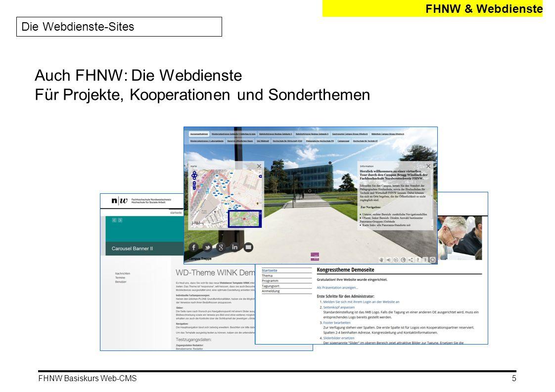 FHNW Basiskurs Web-CMS Seiten (Teil 1) Webeditor: Schaltflächen Die wichtigsten Funktionen 1.Schnellspeicherung (nur Editors Inhalt) 2.Textformat neutralisieren 3.Überschriften 4.Bild einfügen 5.Link erstellen/löschen 16 auch bekannt als: Wysiwyg-Editor (what you see is what you get) Visual Editor TinyMCE (Plone-Produkt Name)
