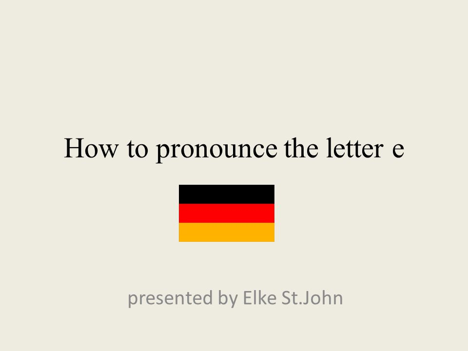 How to pronounce the letter e presented by Elke St.John