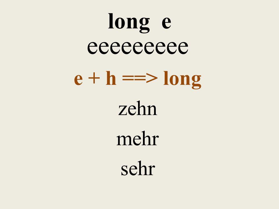 long e eeeeeeeee e + h ==> long zehn mehr sehr