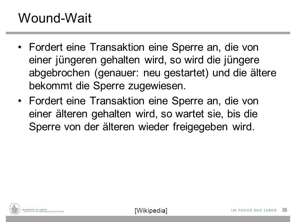 Wound-Wait Fordert eine Transaktion eine Sperre an, die von einer jüngeren gehalten wird, so wird die jüngere abgebrochen (genauer: neu gestartet) und die ältere bekommt die Sperre zugewiesen.