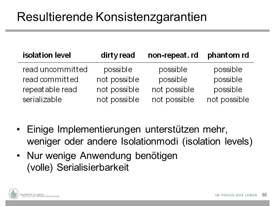 Resultierende Konsistenzgarantien Einige Implementierungen unterstützen mehr, weniger oder andere Isolationmodi (isolation levels) Nur wenige Anwendung benötigen (volle) Serialisierbarkeit 50