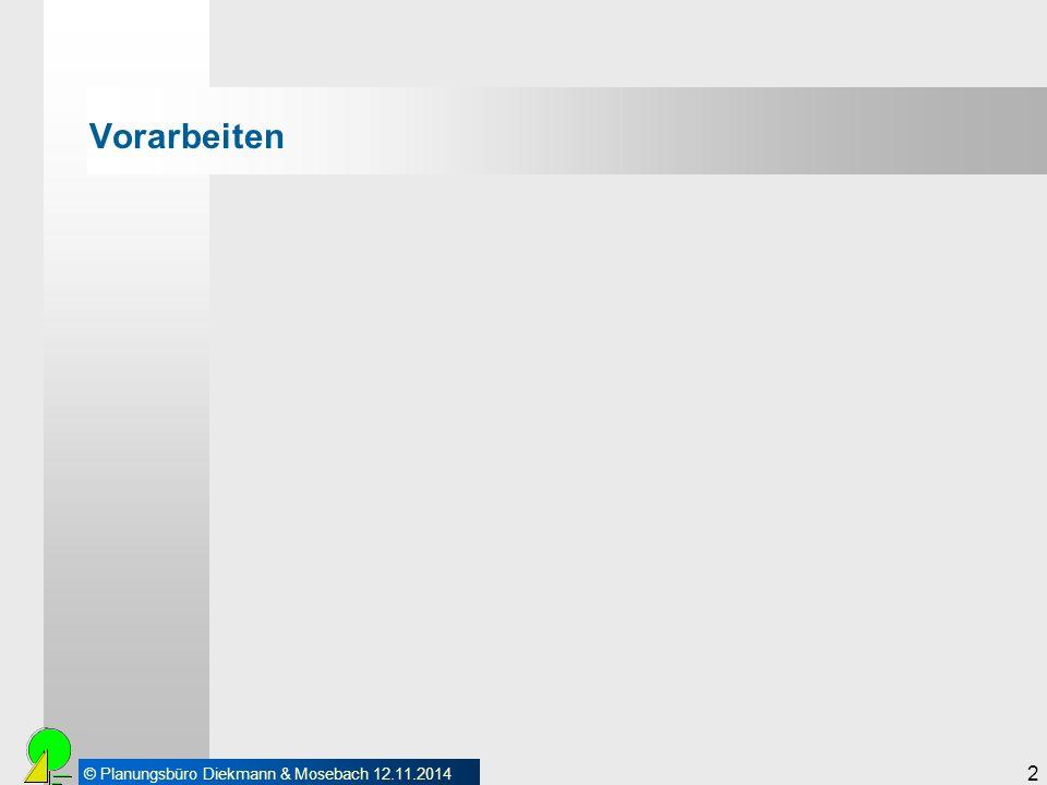 © Planungsbüro Diekmann & Mosebach 12.11.2014 2 Vorarbeiten