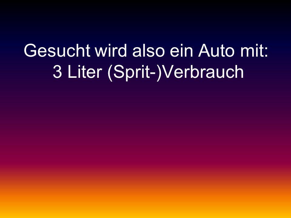 Gesucht wird also ein Auto mit: 3 Liter (Sprit-)Verbrauch