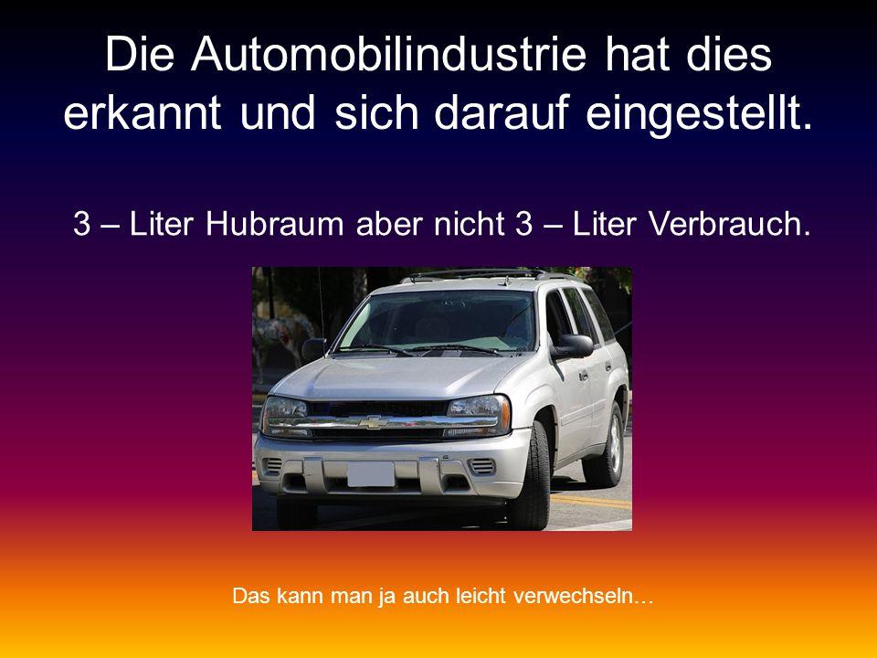 Die Automobilindustrie hat dies erkannt und sich darauf eingestellt.
