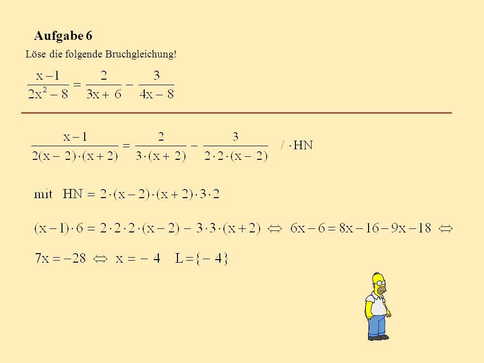 Aufgabe 6 Löse die folgende Bruchgleichung!