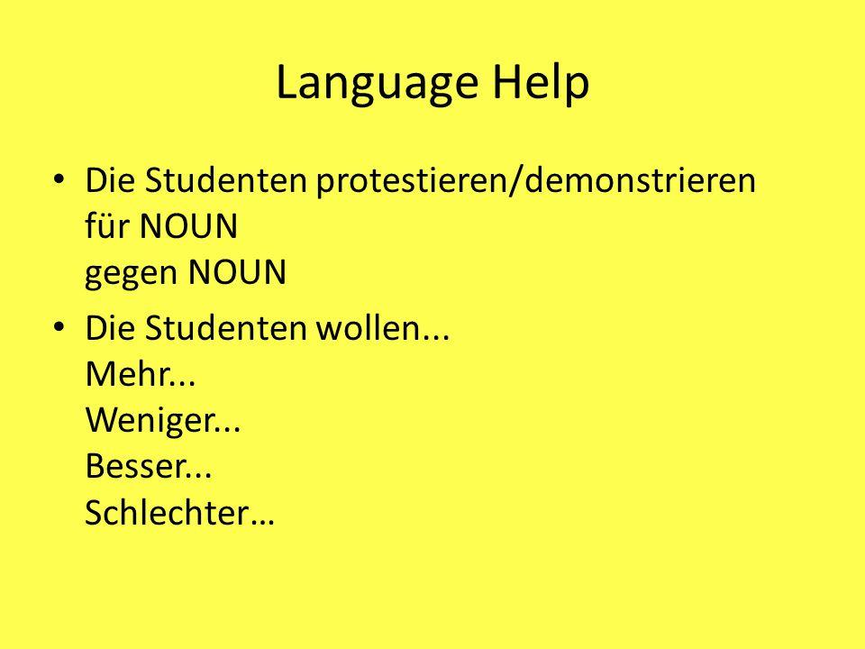 Language Help Die Studenten protestieren/demonstrieren für NOUN gegen NOUN Die Studenten wollen... Mehr... Weniger... Besser... Schlechter…