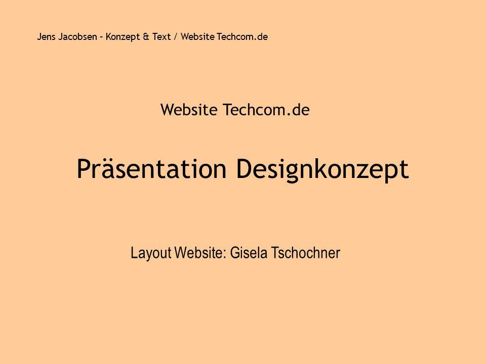 Jens Jacobsen – Konzept & Text / Website Techcom.de Präsentation Designkonzept Website Techcom.de Layout Website: Gisela Tschochner