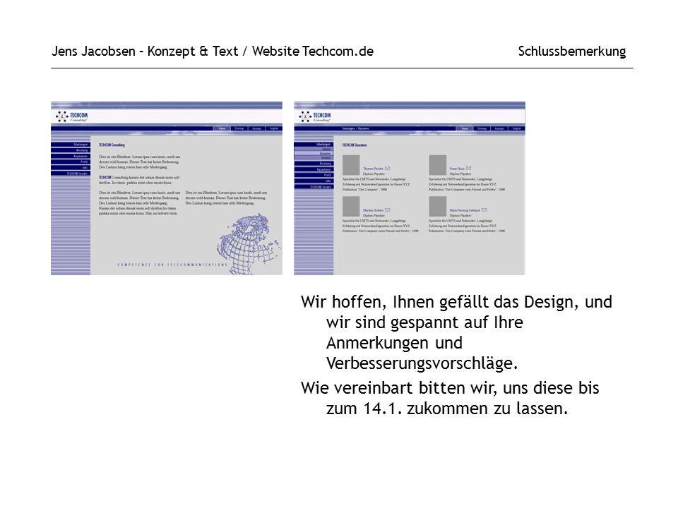 Jens Jacobsen – Konzept & Text / Website Techcom.de Schlussbemerkung Wir hoffen, Ihnen gefällt das Design, und wir sind gespannt auf Ihre Anmerkungen und Verbesserungsvorschläge.