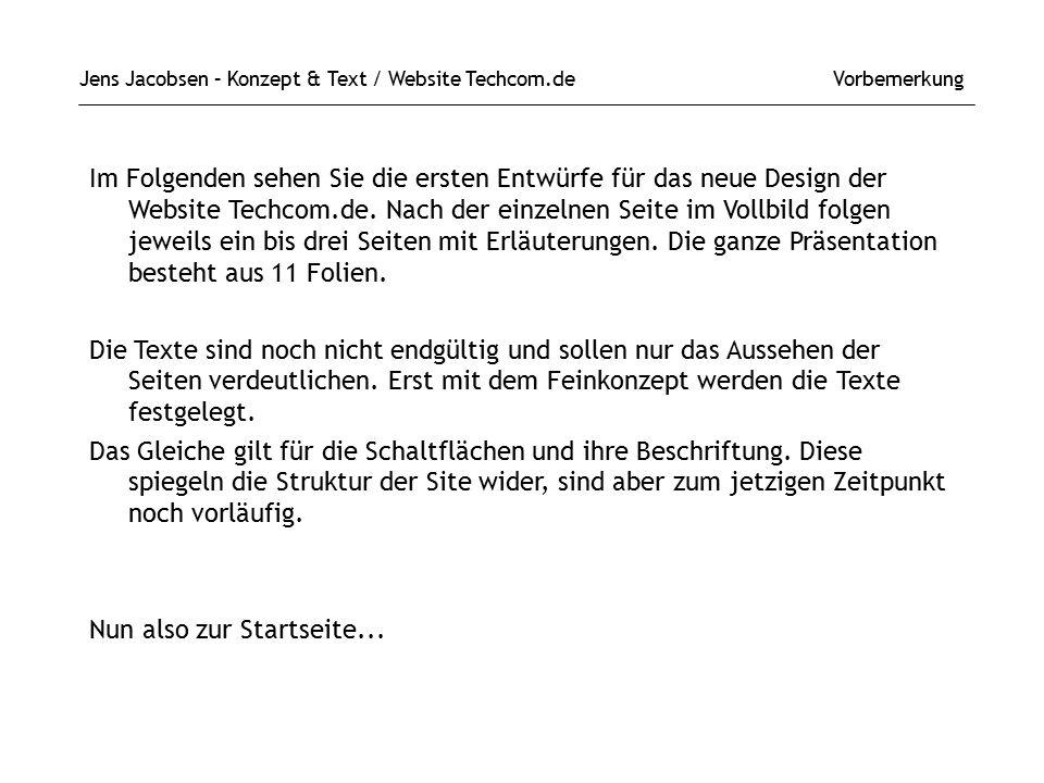 Jens Jacobsen – Konzept & Text / Website Techcom.de Vorbemerkung Im Folgenden sehen Sie die ersten Entwürfe für das neue Design der Website Techcom.de.