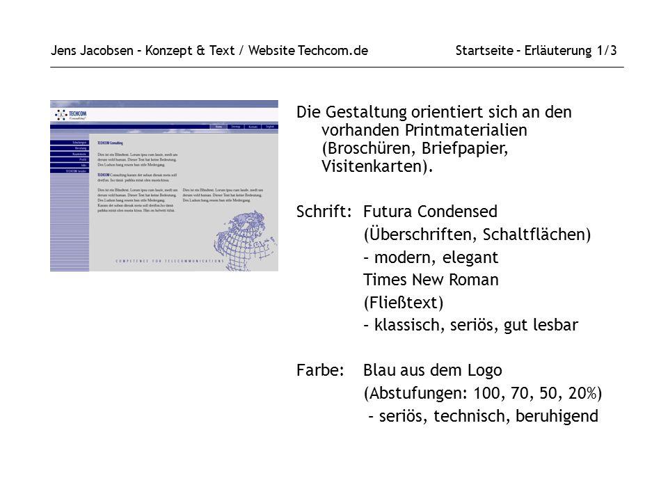 Jens Jacobsen – Konzept & Text / Website Techcom.de Startseite – Erläuterung 1/3 Die Gestaltung orientiert sich an den vorhanden Printmaterialien (Broschüren, Briefpapier, Visitenkarten).
