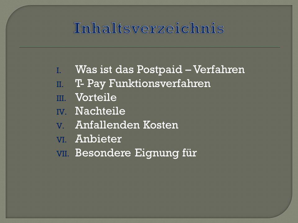 I. Was ist das Postpaid – Verfahren II. T- Pay Funktionsverfahren III. Vorteile IV. Nachteile V. Anfallenden Kosten VI. Anbieter VII. Besondere Eignun