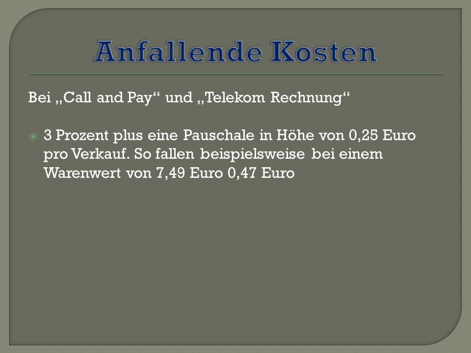 """Bei """"Call and Pay und """"Telekom Rechnung  3 Prozent plus eine Pauschale in Höhe von 0,25 Euro pro Verkauf."""