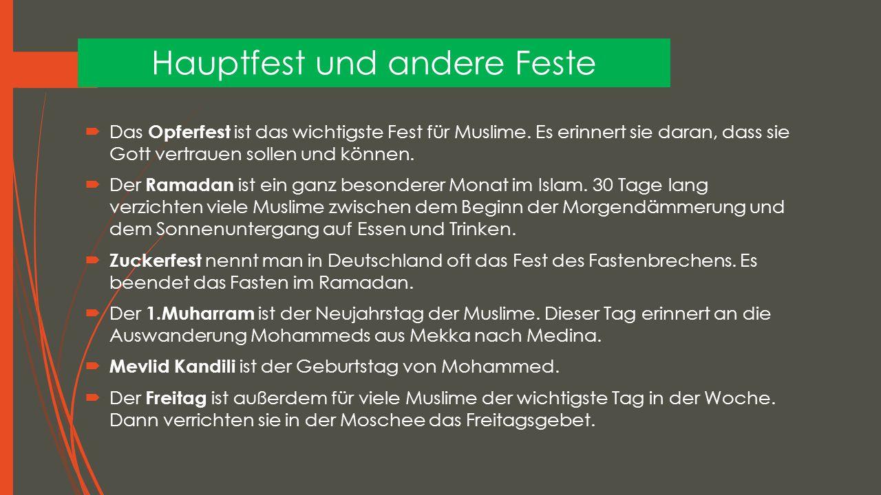Hauptfest und andere Feste  Das Opferfest ist das wichtigste Fest für Muslime. Es erinnert sie daran, dass sie Gott vertrauen sollen und können.  De
