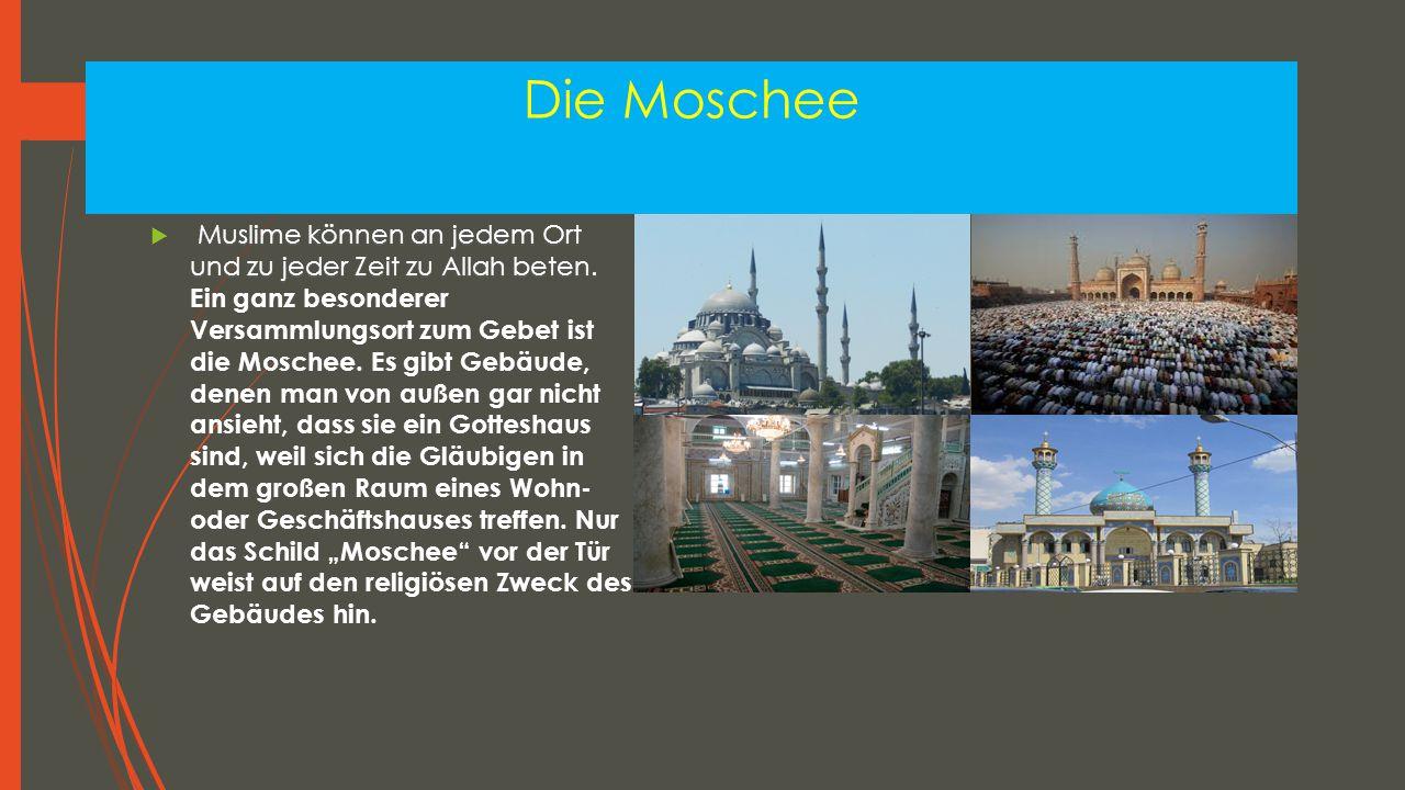 Die Moschee Muslime können an jedem Ort und zu jeder Zeit zu Allah beten.  Muslime können an jedem Ort und zu jeder Zeit zu Allah beten. Ein ganz bes