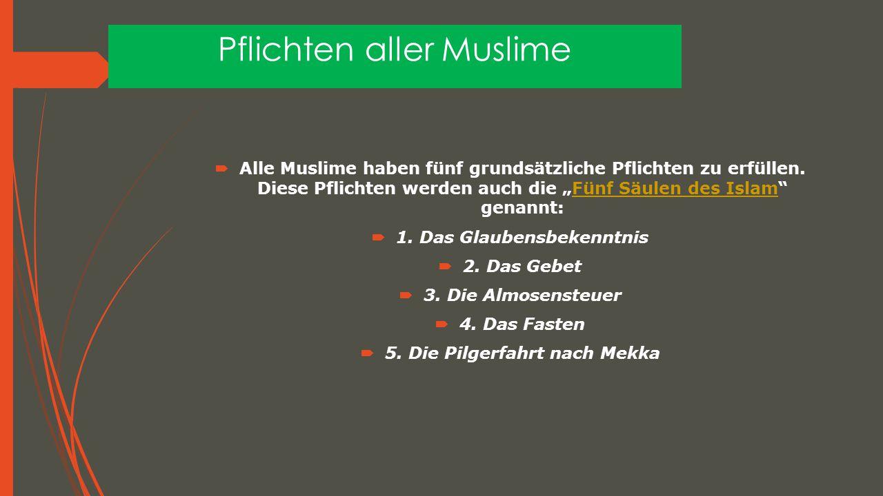 """Pflichten aller Muslime  Alle Muslime haben fünf grundsätzliche Pflichten zu erfüllen. Diese Pflichten werden auch die """"Fünf Säulen des Islam"""" genann"""