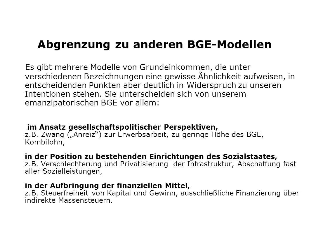 Abgrenzung zu anderen BGE-Modellen Es gibt mehrere Modelle von Grundeinkommen, die unter verschiedenen Bezeichnungen eine gewisse Ähnlichkeit aufweise
