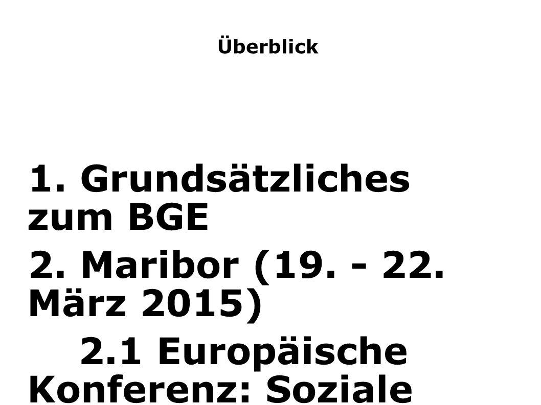 """Überblick 1. Grundsätzliches zum BGE 2. Maribor (19. - 22. März 2015) 2.1 Europäische Konferenz: Soziale Ungleichheit und BGE 2.2 """"3. Unconditional Ba"""