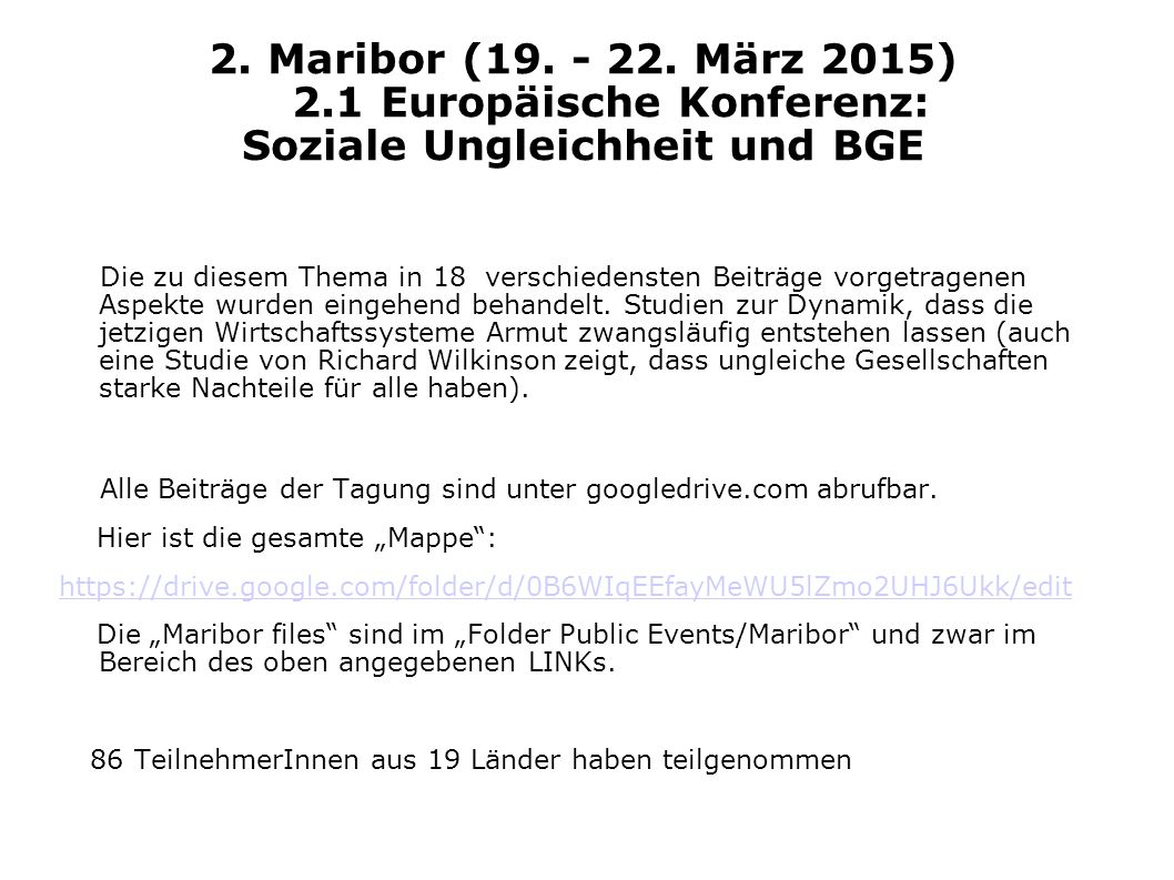 2. Maribor (19. - 22. März 2015) 2.1 Europäische Konferenz: Soziale Ungleichheit und BGE Die zu diesem Thema in 18 verschiedensten Beiträge vorgetrage