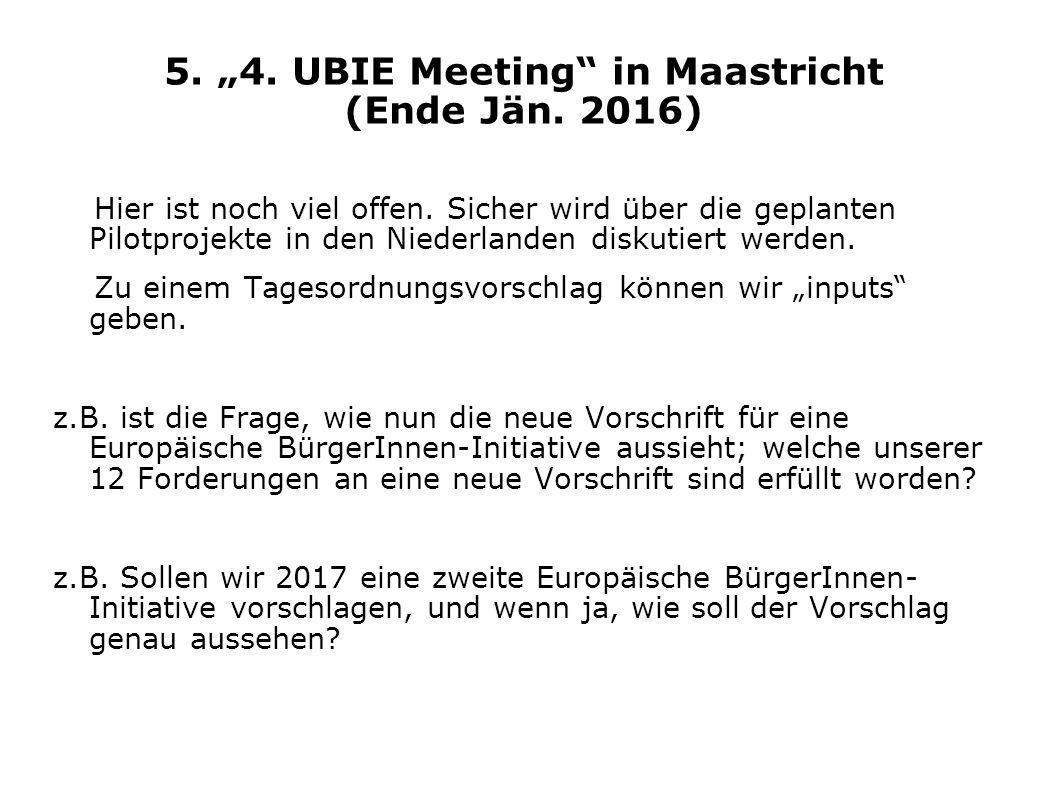 """5. """"4. UBIE Meeting"""" in Maastricht (Ende Jän. 2016) Hier ist noch viel offen. Sicher wird über die geplanten Pilotprojekte in den Niederlanden diskuti"""