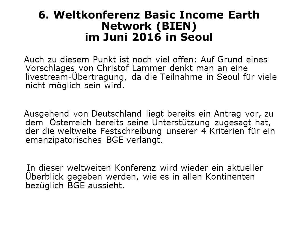 6. Weltkonferenz Basic Income Earth Network (BIEN) im Juni 2016 in Seoul Auch zu diesem Punkt ist noch viel offen: Auf Grund eines Vorschlages von Chr