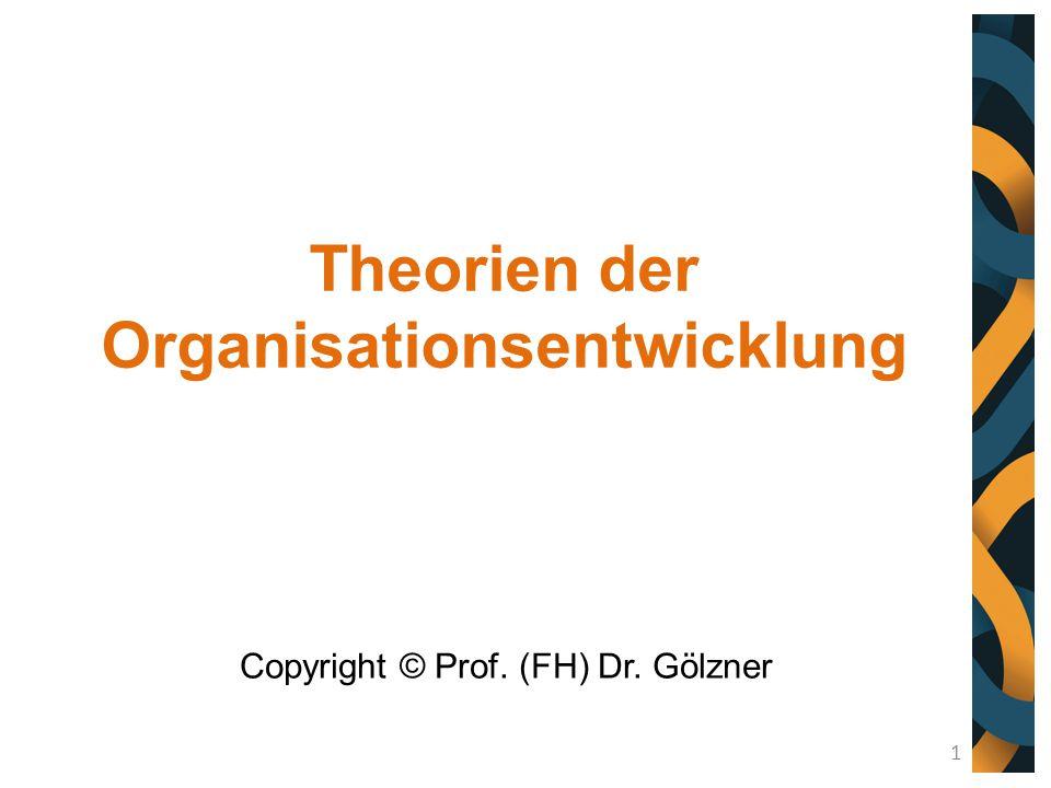 Theorien der Organisationsentwicklung Copyright © Prof. (FH) Dr. Gölzner 1