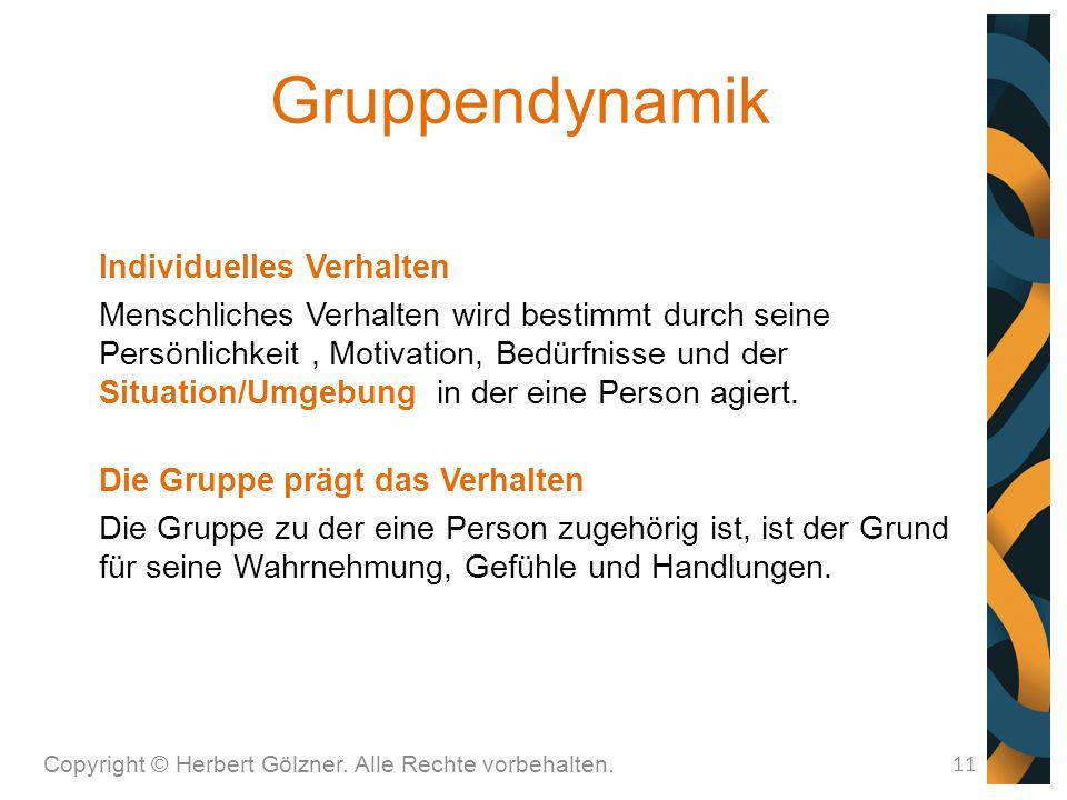 Gruppendynamik Copyright © Herbert Gölzner. Alle Rechte vorbehalten. 11 Individuelles Verhalten Menschliches Verhalten wird bestimmt durch seine Persö