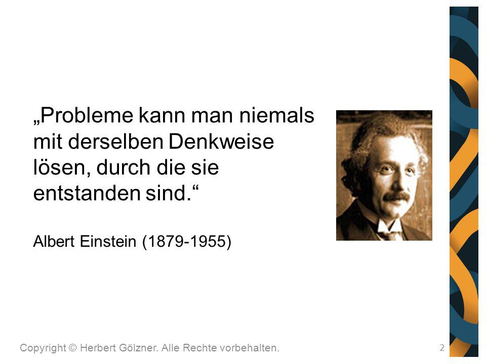 """Copyright © Herbert Gölzner. Alle Rechte vorbehalten. 2 """"Probleme kann man niemals mit derselben Denkweise lösen, durch die sie entstanden sind."""" Albe"""