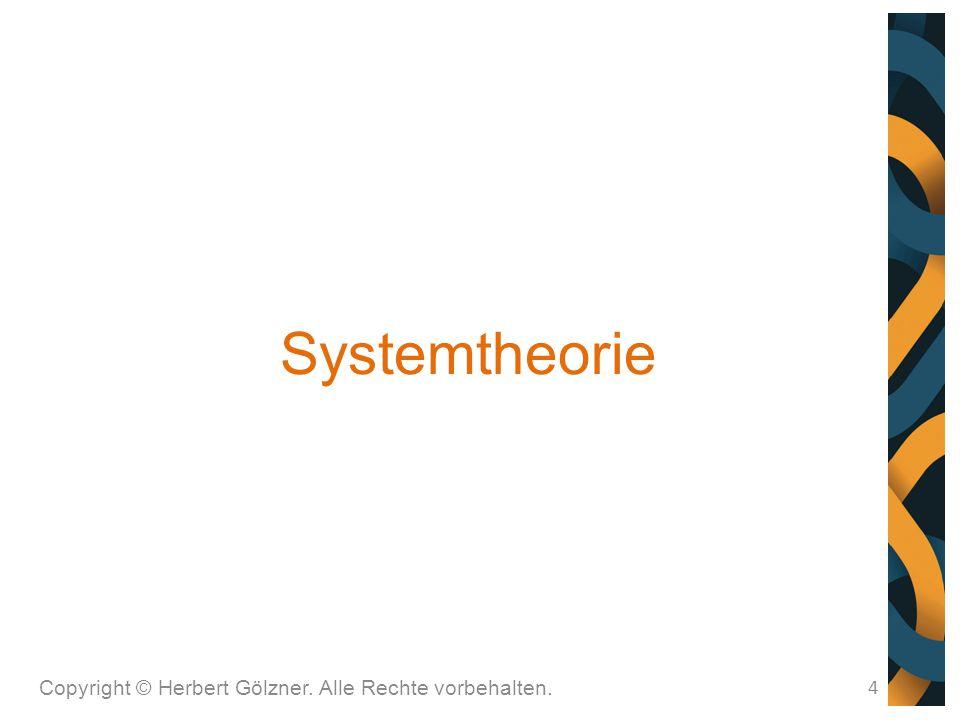 Systemtheorie Copyright © Herbert Gölzner. Alle Rechte vorbehalten. 4