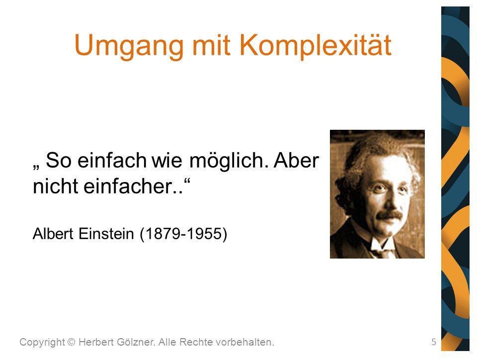 """Umgang mit Komplexität Copyright © Herbert Gölzner. Alle Rechte vorbehalten. 5 """" So einfach wie möglich. Aber nicht einfacher.."""" Albert Einstein (1879"""