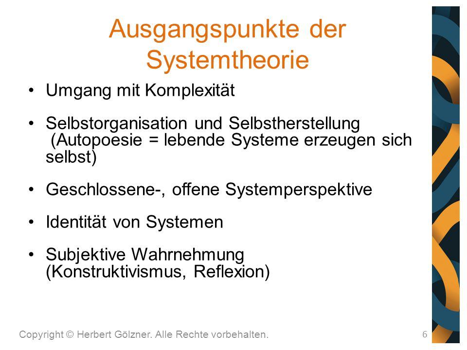 Ausgangspunkte der Systemtheorie Umgang mit Komplexität Selbstorganisation und Selbstherstellung (Autopoesie = lebende Systeme erzeugen sich selbst) G