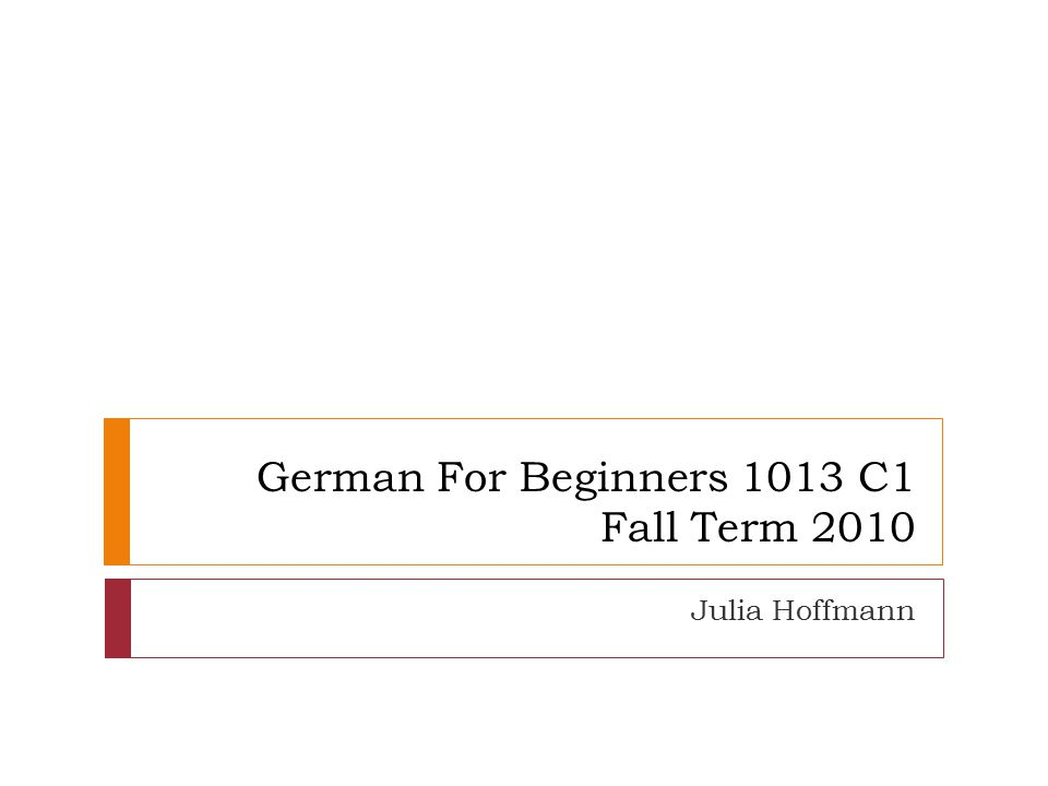 German For Beginners 1013 C1 Fall Term 2010 Julia Hoffmann