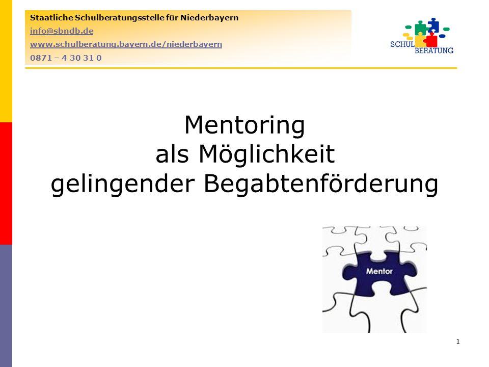 1 Staatliche Schulberatungsstelle für Niederbayern info@sbndb.de www.www.schulberatung.bayern.de/niederbayern 0871 – 4 30 31 0 Mentoring als Möglichke