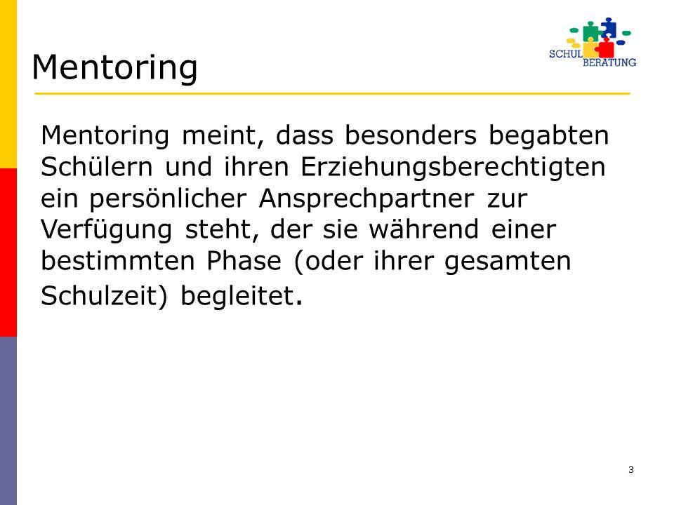 Mentoring Der jeweilige Mentor kann dabei Berater für alle Fragen der schulischen Weiterentwicklung oder in schwierigen Situationen sein ( z.B.