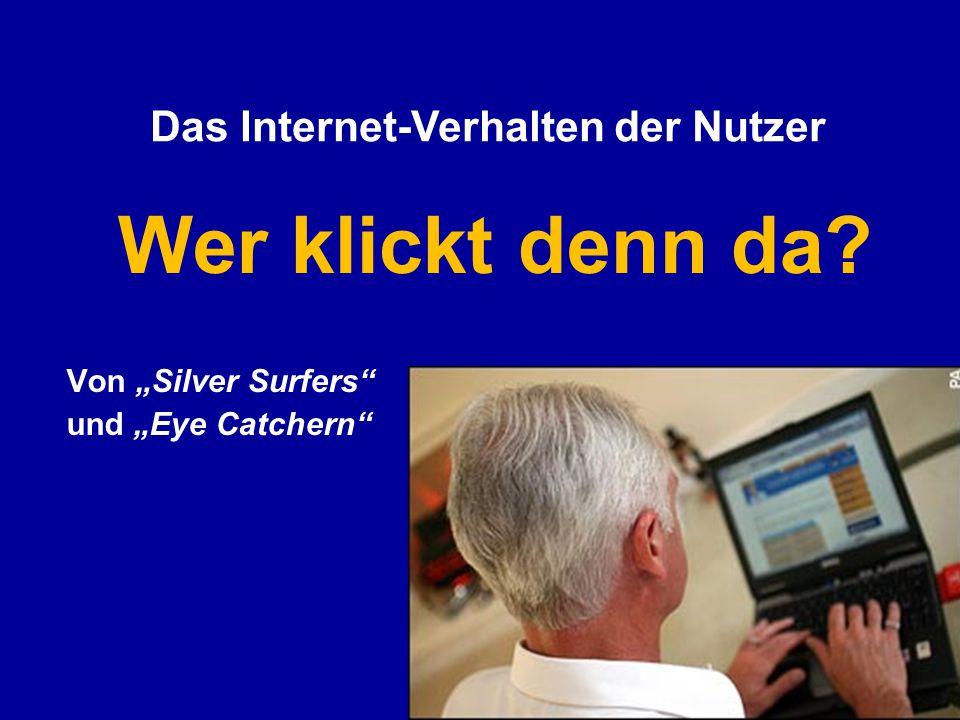 """Wer klickt denn da Von """"Silver Surfers und """"Eye Catchern Das Internet-Verhalten der Nutzer"""