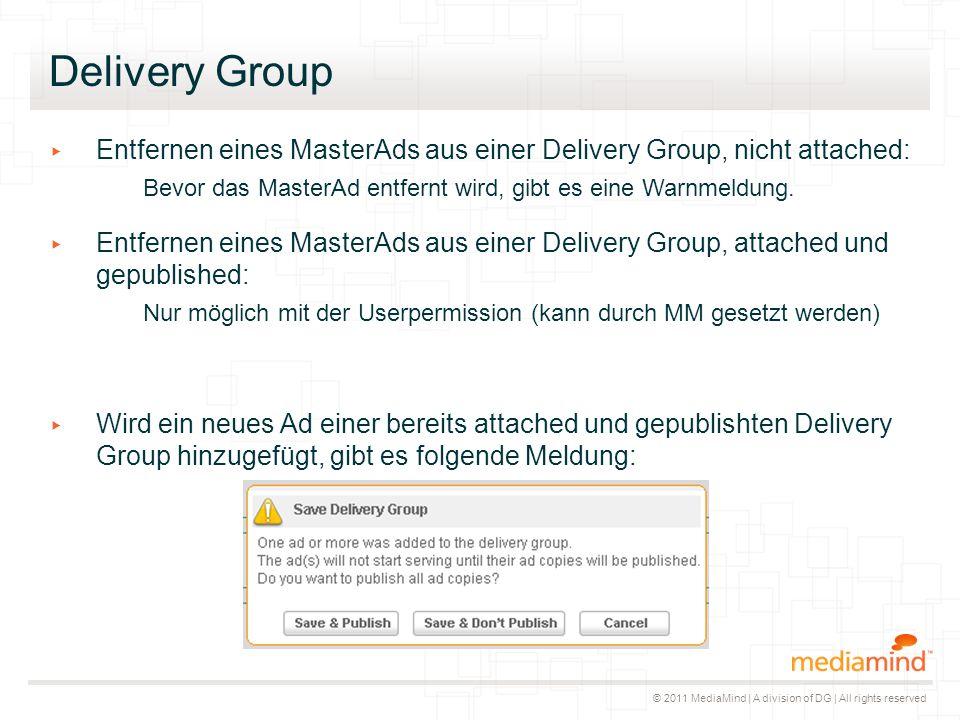 © 2011 MediaMind | A division of DG | All rights reserved Delivery Group ▸ Entfernen eines MasterAds aus einer Delivery Group, nicht attached: Bevor d