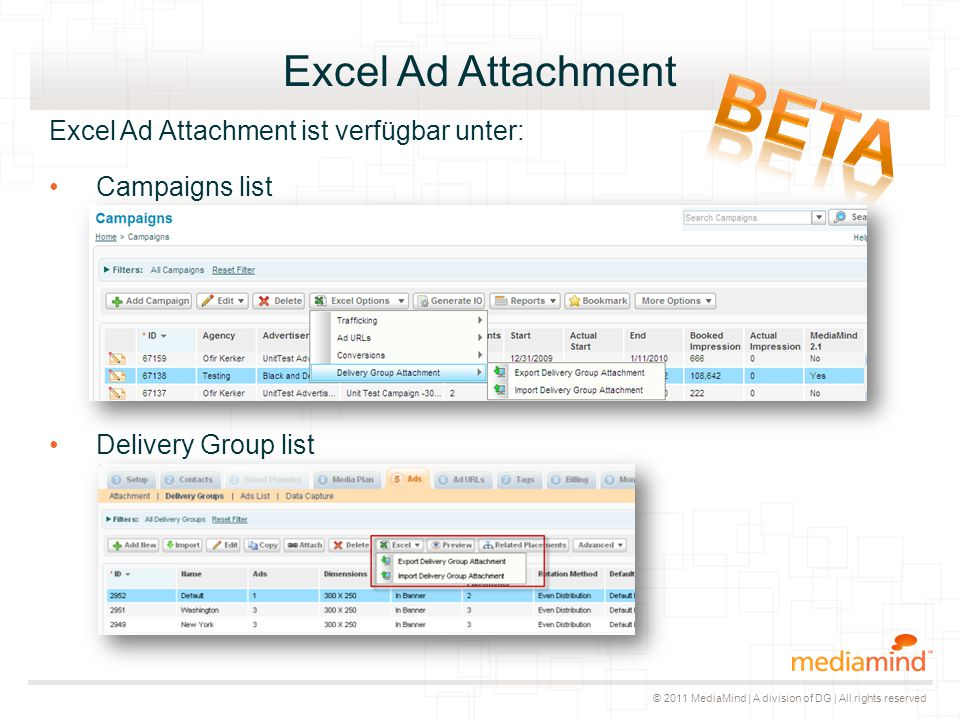 © 2011 MediaMind | A division of DG | All rights reserved Excel Ad Attachment Excel Ad Attachment ist verfügbar unter: Campaigns list Delivery Group list