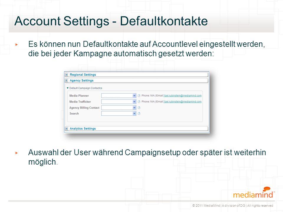 © 2011 MediaMind | A division of DG | All rights reserved Account Settings - Defaultkontakte ▸ Es können nun Defaultkontakte auf Accountlevel eingeste