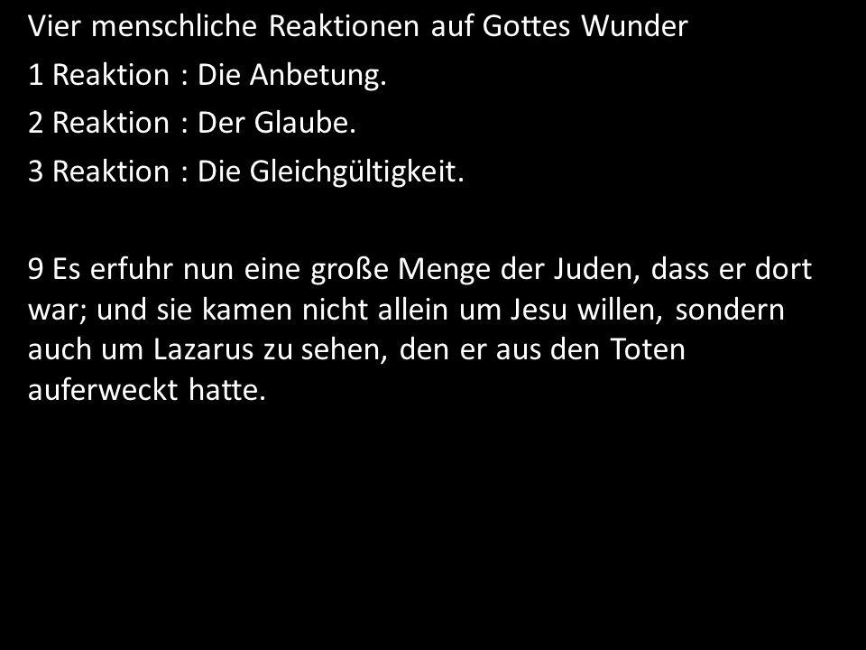 Vier menschliche Reaktionen auf Gottes Wunder 1 Reaktion : Die Anbetung. 2 Reaktion : Der Glaube. 3 Reaktion : Die Gleichgültigkeit. 9 Es erfuhr nun e