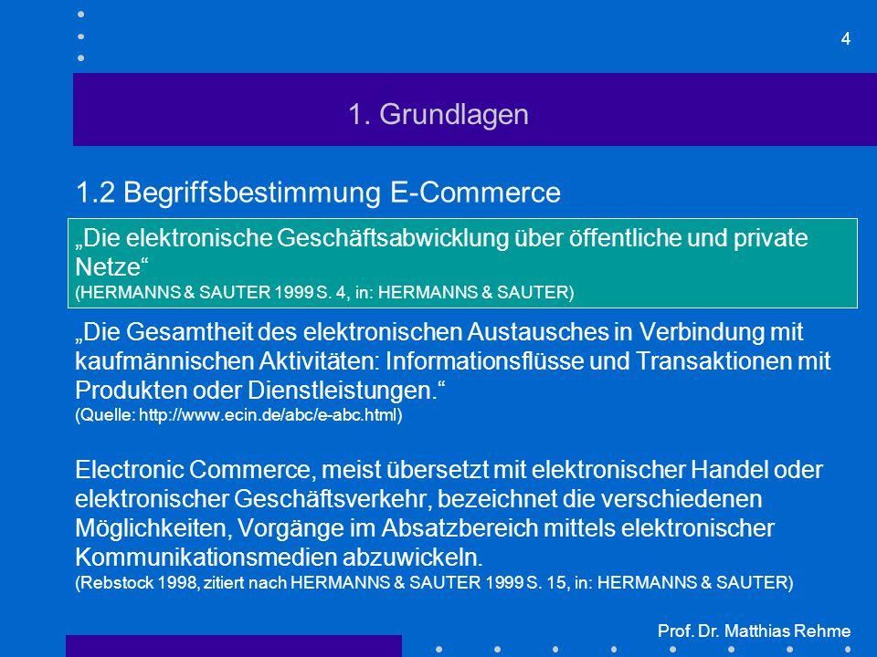 """4 Prof. Dr. Matthias Rehme 1. Grundlagen 1.2 Begriffsbestimmung E-Commerce """"Die elektronische Geschäftsabwicklung über öffentliche und private Netze"""""""