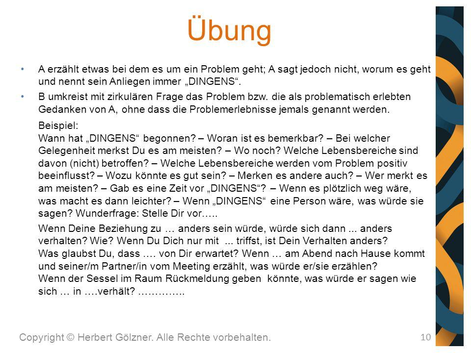 Übung Copyright © Herbert Gölzner. Alle Rechte vorbehalten. 10 A erzählt etwas bei dem es um ein Problem geht; A sagt jedoch nicht, worum es geht und