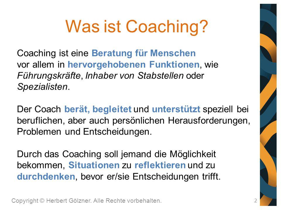 Was ist Coaching? Copyright © Herbert Gölzner. Alle Rechte vorbehalten. 2 Coaching ist eine Beratung für Menschen vor allem in hervorgehobenen Funktio