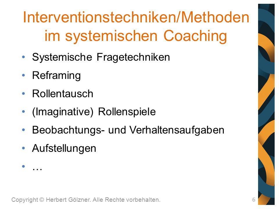 Interventionstechniken/Methoden im systemischen Coaching Copyright © Herbert Gölzner. Alle Rechte vorbehalten. 6 Systemische Fragetechniken Reframing